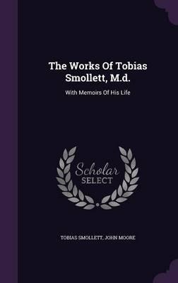 The Works of Tobias Smollett, M.D.