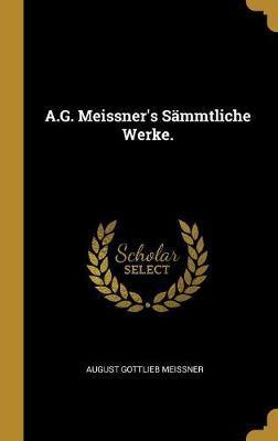 A.G. Meissner's Sämmtliche Werke.
