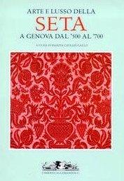 Arte e lusso della seta a Genova dal '500 al '700