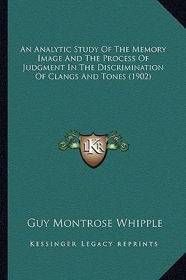 An Analytic Study of the Memory Image and the Process of Judgment in the Discrimination of Clangs and Tones (1902)