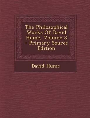 The Philosophical Works of David Hume, Volume 3 - Primary Source Edition