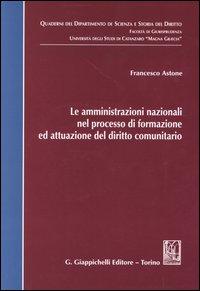 Le amministrazioni nazionali nel processo di formazione ed attuazione del diritto comunitario
