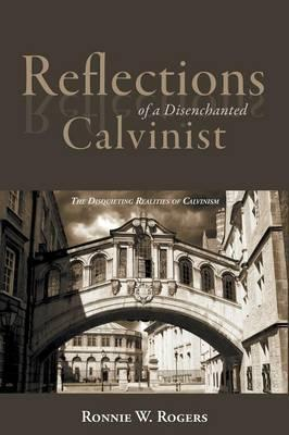Reflections of a Disenchanted Calvinist