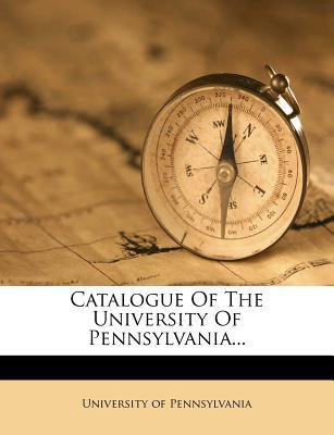 Catalogue of the University of Pennsylvania...