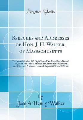 Speeches and Addresses of Hon. J. H. Walker, of Massachusetts