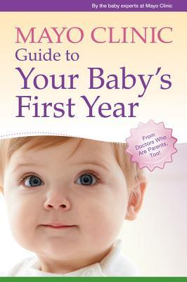 Mayo Clinic Guide to Your Baby's First Year
