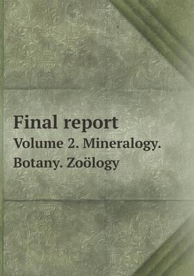 Final Report Volume 2. Mineralogy. Botany. Zoology