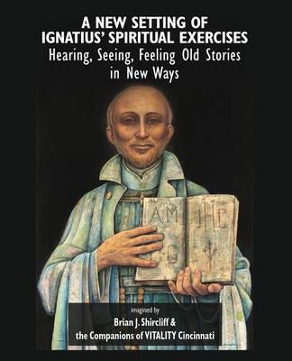 A New Setting of Ignatius' Spiritual Exercises