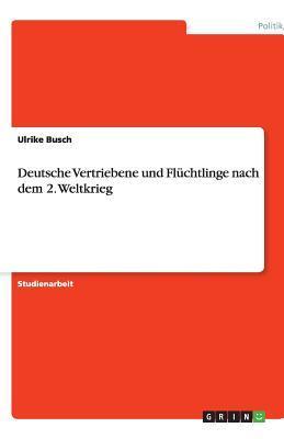 Deutsche Vertriebene und Flüchtlinge nach dem 2. Weltkrieg