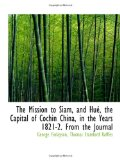 The Mission to Siam, and Hué, the Capital of Cochin China, in the Years 1821-2. from the Journal