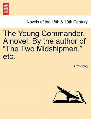 """The Young Commander. A novel. By the author of """"The Two Midshipmen,"""" etc"""