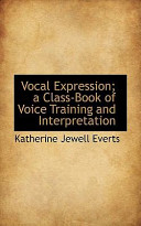 Vocal Expression; A Class-Book of Voice Training and Interpretation