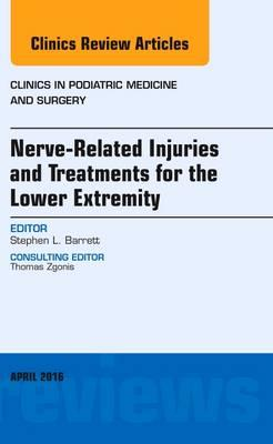 Nerve Related Injuries and Treatments for the Lower Extremity, An Issue of Clinics in Podiatric Medicine and Surgery, 1e