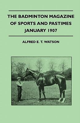 The Badminton Magazine Of Sports And Pastimes - January 1907 - Containing Chapters On