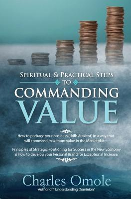 Spiritual and Practical Steps to COMMANDING VALUE