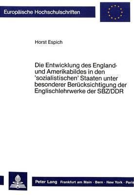 Die Entwicklung des England- und Amerikabildes in den 'sozialistischen' Staaten unter besonderer Berücksichtigung der Englischlehrwerke der SBZ/DDR