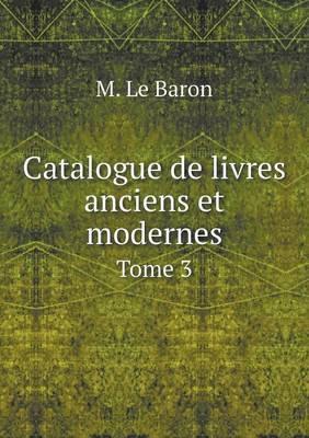 Catalogue de Livres Anciens Et Modernes Tome 3