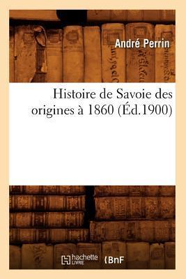 Histoire de Savoie des Origines a 1860 (ed.1900)