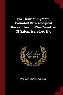 The Silurian System, Founded on Geological Researches in the Counties of Salop, Hereford Etc