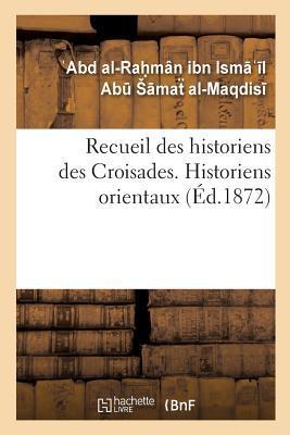 Recueil des Historiens des Croisades. Historiens Orientaux
