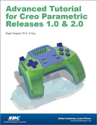 Advanced Tutorial Creo Parametric Releases 1.0 & 2.0
