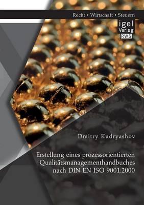 Erstellung eines prozessorientierten Qualitätsmanagementhandbuches nach Din En Iso 9001