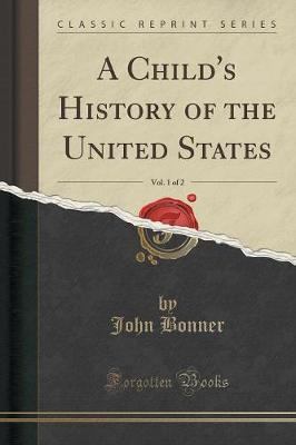 A Child's History of the United States, Vol. 1 of 2 (Classic Reprint)