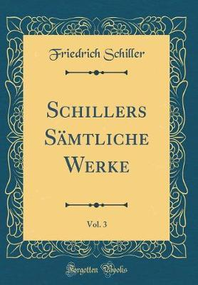Schillers Sämtliche Werke, Vol. 3 (Classic Reprint)