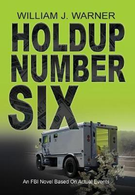 Holdup Number Six, an FBI Novel Based on Actual Events