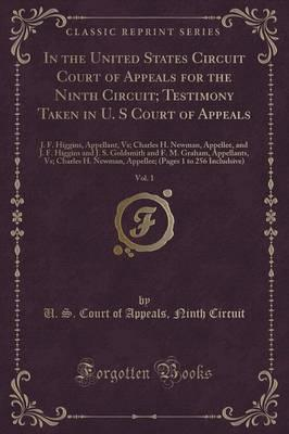 In the United States Circuit Court of Appeals for the Ninth Circuit; Testimony Taken in U. S Court of Appeals, Vol. 1