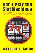 Don't play the slot machines (until you've read this book)