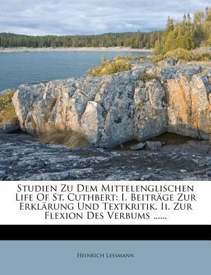 Studien Zu Dem Mittelenglischen Life of St. Cuthbert