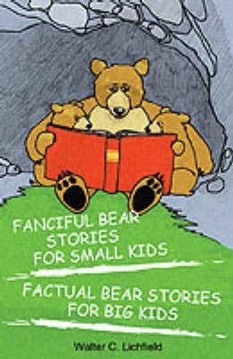Fanciful Bear Stories for Small Kids and Factual Bear Stories for Big Kids