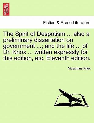 The Spirit of Despotism ... also a preliminary dissertation on government ...; and the life ... of Dr. Knox ... written expressly for this edition, etc. Eleventh edition