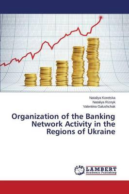Organization of the Banking Network Activity in the Regions of Ukraine