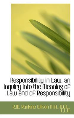 Responsibility in Law, an Inquiry Into the Meaning of Law and of Responsibility
