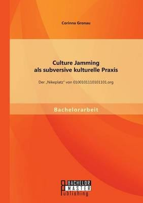Culture Jamming als subversive kulturelle Praxis