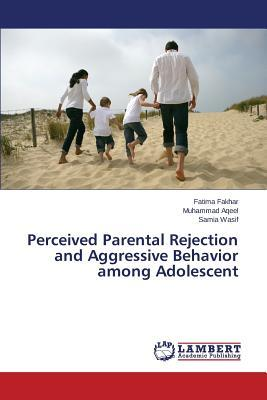 Perceived Parental Rejection and Aggressive Behavior among Adolescent