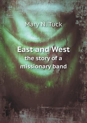 East and West the Story of a Missionary Band