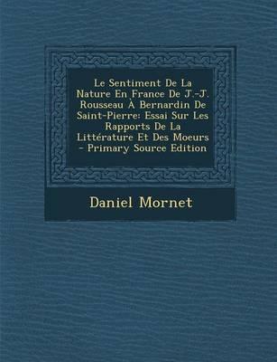 Le Sentiment de La Nature En France de J.-J. Rousseau a Bernardin de Saint-Pierre
