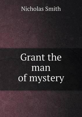 Grant the Man of Mystery