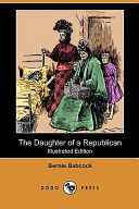 The Daughter of a Republican (Illustrated Edition) (Dodo Press)