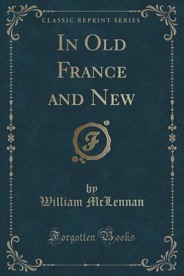 In Old France and New (Classic Reprint)