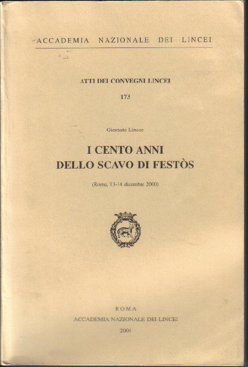 I cento anni dello scavo di Festòs. Giornate Lincee, (Roma, 13-14 dicembre 2000)
