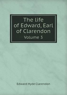 The Life of Edward, Earl of Clarendon Volume 3