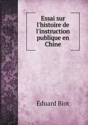 Essai Sur L'Histoire de L'Instruction Publique En Chine