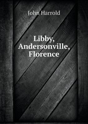 Libby, Andersonville, Florence