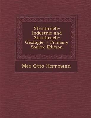 Steinbruch-Industrie Und Steinbruch-Geologie. - Primary Source Edition