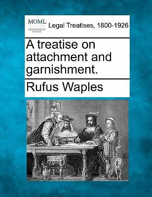 A Treatise on Attachment and Garnishment.