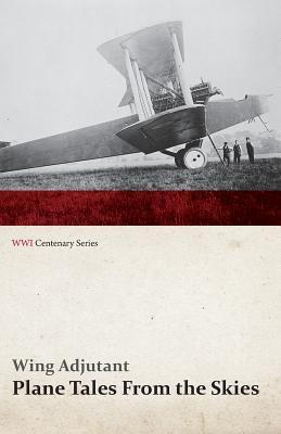 Plane Tales From the Skies (WWI Centenary Series)